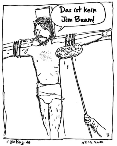 Jesus Kreuz Ostern gekreuzigt Jim Beam Schwamm ausspucken trinken